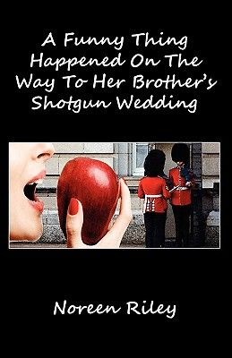 A Funny Thing Happened On The Way To Her Brother's Shotgun Wedding, Riley, Noreen