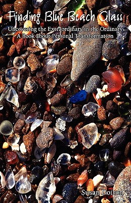 Finding Blue Beach Glass: Uncovering the Extraordinary in the Ordinary A Book About Personal Transformation, Doiron, Susan