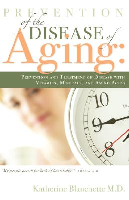 Prevention of the Disease of Aging, Blanchette,Katherine,M.D.