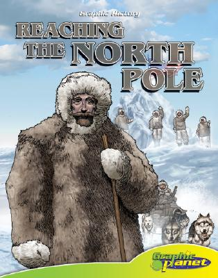 Image for Reaching the North Pole (Graphic History (Graphic Planet))