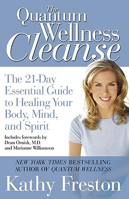 Quantum Wellness Cleanse: The 21-Day Essential Guide to Healing Your Mind, Body and Spirit, Kathy Freston