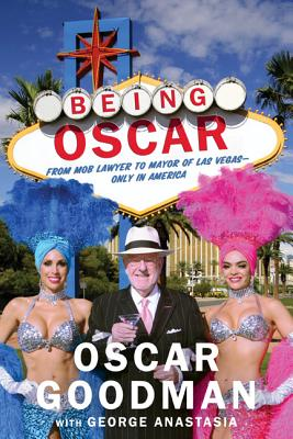 Being Oscar: From Mob Lawyer to Mayor of Las Vegas, Goodman, Oscar