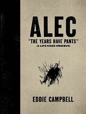 ALEC: The Years Have Pants (A Life-Size Omnibus) - Hardcover Edition, Campbell, Eddie