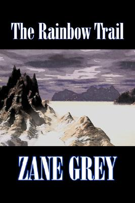 The Rainbow Trail by Zane Gray, Western, Grey, Zane