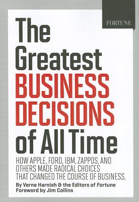 Image for FORTUNE The Greatest Business Decisions of All Time: How Apple, Ford, IBM, Zappos, and others made radical choices that changed the course of business.