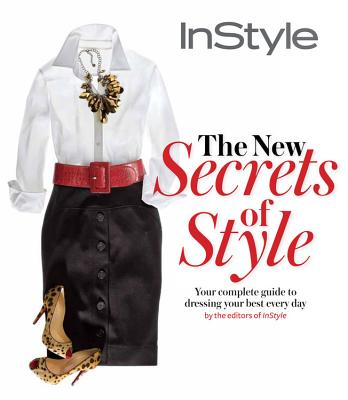Image for Instyle the New Secrets of Style: Your Complete Guide to Dressing Your Best Every Day