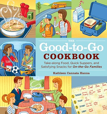 Image for The Good-to-Go Cookbook: Take-along Food, Quick Suppers, and Satisfying Snacks for On-The-Go Families