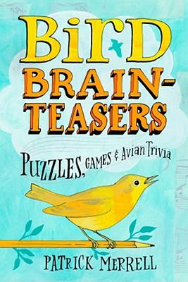 Bird Brainteasers: Puzzles, Games & Avian Trivia, Merrell, Patrick