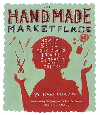 Image for The Handmade Marketplace: How to Sell Your Crafts Locally, Globally, and On-Line