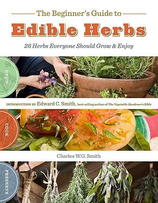Image for The Beginner's Guide to Edible Herbs: 26 Herbs Everyone Should Grow and Enjoy