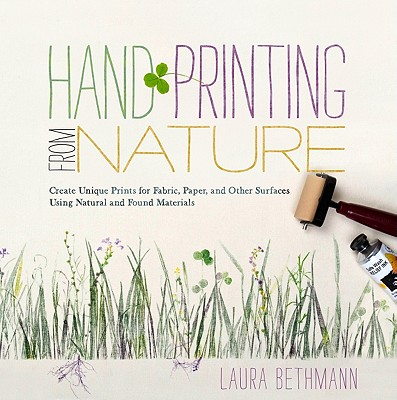 Image for Hand Printing from Nature: Create Unique Prints for Fabric, Paper, and Other Surfaces Using Natural and Found Materials