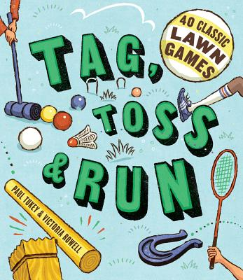 TAG  TOSS & RUN : 40 CLASSIC LAWN GAMES, PAUL TUKEY