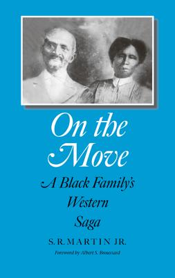 On the Move: A Black Family's Western Saga (Elma Dill Russell Spencer Series in the West and Southwest), Martin Jr., S. Rudolph