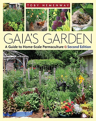GAIA'S GARDEN, 2ND EDITION: A GUIDE TO HOME-SCALE PERMACULTURE, HEMENWAY, TOBY