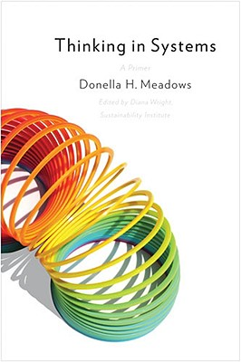 Thinking in Systems: A Primer, Donella H. Meadows