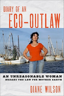 Diary of an Eco-Outlaw: An Unreasonable Woman Breaks the Law for Mother Earth, Wilson, Diane