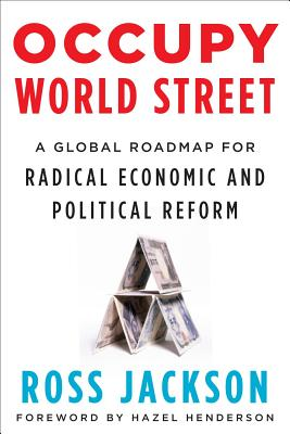 Occupy World Street: A Global Roadmap for Radical Economic and Political Reform, Jackson, Ross