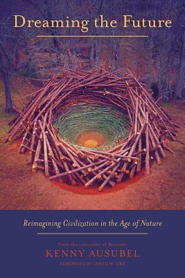 Image for Dreaming the Future: Reimagining Civilization in the Age of Nature