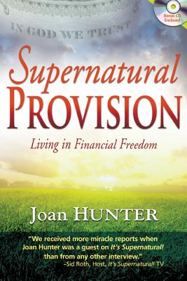 Supernatural Provision: Living in Financial Freedom, Hunter, Joan