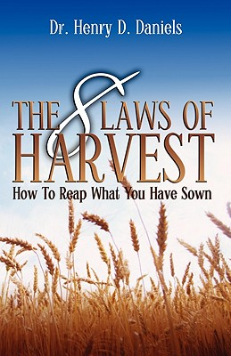 The 8 Laws Of Harvest: How To Reap What You Have Sown, Daniels, Dr. Henry D.