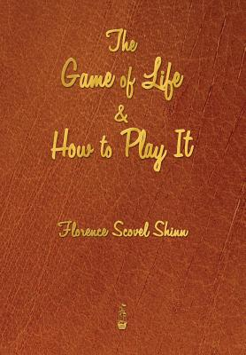 The Game of Life and How to Play It, Shinn, Florence Scovel