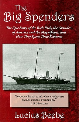 Image for BIG SPENDERS, THE THE EPIC STORY OF THE RICH RICH, THE GRANDEES OF AMERICA AND...