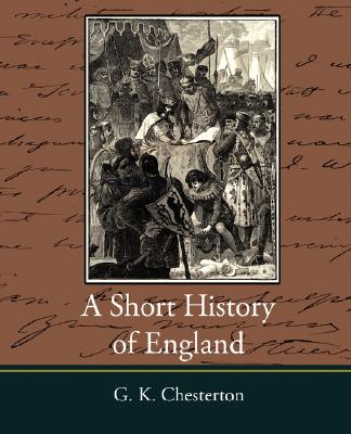 A Short History of England - G. K. Chesterton, Chesterton, G. K.; G. K. Chesterton