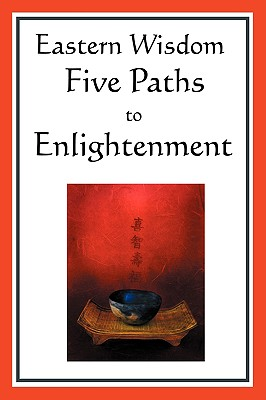 Image for Eastern Wisdom: Five Paths to Enlightenment: The Creed of Buddha, the Sayings of Lao Tzu, Hindu Mysticism, the Great Learning, the Yen