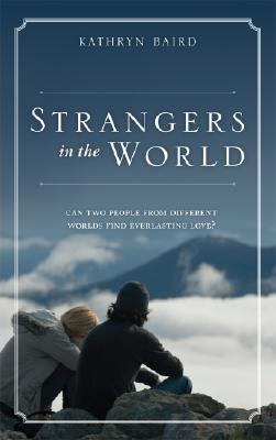 Image for Strangers in the World: Tag: Can Two People from Different Worlds Find Everlasting Love?