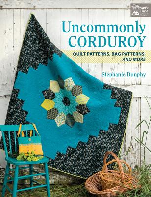 Image for Uncommonly Corduroy: Quilt Patterns, Bag Patterns, and More