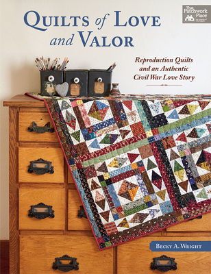 Image for Quilts of Love and Valor: Reproduction Quilts and an Authentic Civil War Love Story