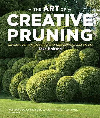Image for Art of Creative Pruning: Inventive Ideas for Training and Shaping Trees and Shru