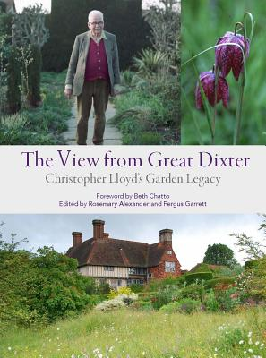 VIEW FROM GREAT DIXTER: CHRISTOPHER LLOYD'S GARDEN LEGACY, ALEXANDER, ROSEMARY
