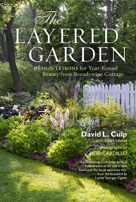 LAYERED GARDEN: DESIGN LESSONS FOR YEAR-ROUND BEAUTY FROM BRANDYWINE COTTAGE, CARDILLO, ROB