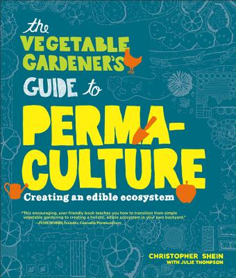 Image for The Vegetable Gardener's Guide to Permaculture: Creating an Edible Ecosystem