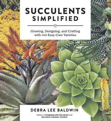 Image for Succulents Simplified: Growing, Designing, and Crafting with 100 Easy-Care Varieties