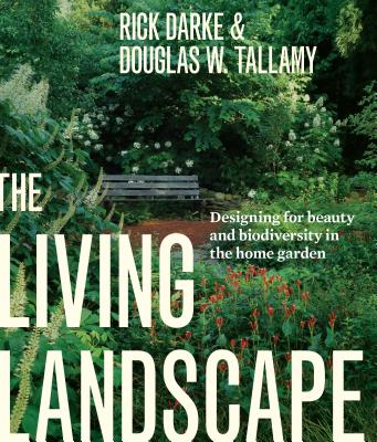 LIVING LANDSCAPE: DESIGNING FOR BEAUTY AND BIODIVERSITY IN THE HOME GARDEN, DARKE, RICK