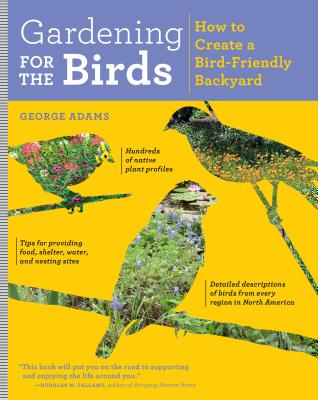 Image for Gardening for the Birds: How to Create a Bird-Friendly Backyard