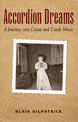 "Accordion Dreams: A Journey into Cajun and Creole Music, ""Kilpatrick, Blair"""