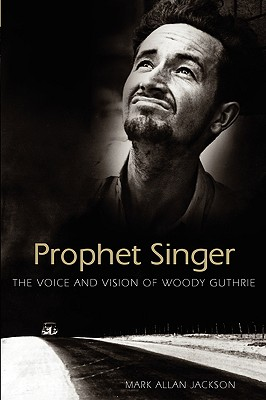 Prophet Singer: The Voice and Vision of Woody Guthrie (American Made Music (Paperback)), Jackson, Mark Allan