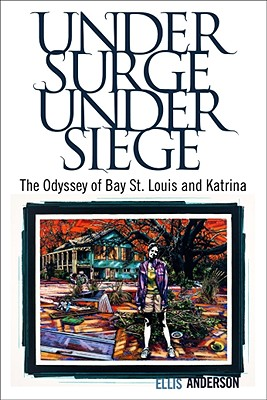 Image for Under Surge, Under Siege: The Odyssey of Bay St. Louis and Katrina