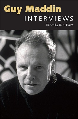Guy Maddin: Interviews (Conversations With Filmmakers Series), D. K. Holm (Editor)
