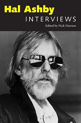 Hal Ashby: Interviews (Conversations With Filmmakers Series) [Hardcover], Nick Dawson (Editor)