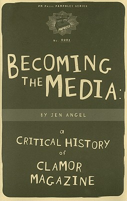 Image for Becoming The Media: A Critical History Of Clamor Magazine (PM Pamphlet)