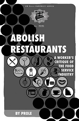 Image for Abolish Restaurants: A Worker's Critique of the Food Service Industry (PM Pamphlet)