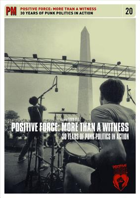 Image for Positive Force: More Than a Witness: 30 Years of Punk Politics In Action
