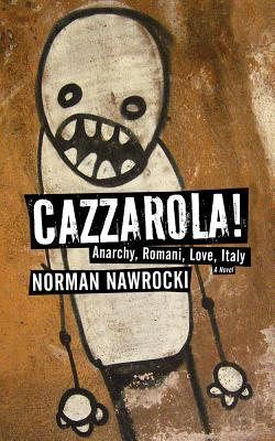 Image for Cazzarola!: Anarchy, Romani, Love, Italy (A Novel)
