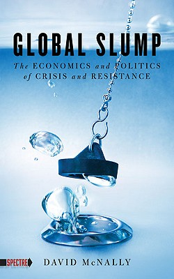 Global Slump: The Economics and Politics of Crisis and Resistance (Spectre), McNally, David
