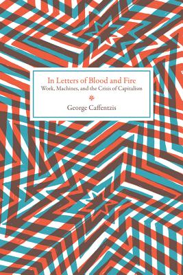 Image for In Letters of Blood and Fire: Work, Machines, and the Crisis of Capitalism (Common Notions)