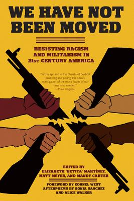 Image for We Have Not Been Moved: Resisting Racism and Militarism in 21st Century America
